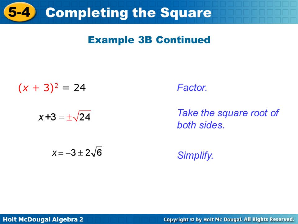 Example 3B Continued (x + 3)2 = 24 Factor. Take the square root of both sides. Simplify.
