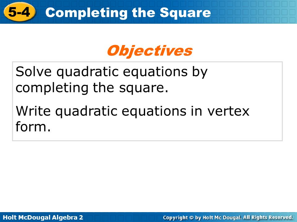 Objectives Solve quadratic equations by completing the square.