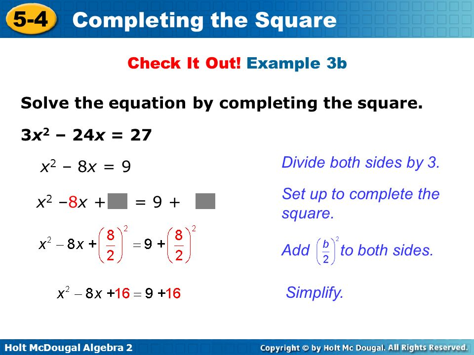 Check It Out! Example 3b Solve the equation by completing the square. 3x2 – 24x = 27. Divide both sides by 3.