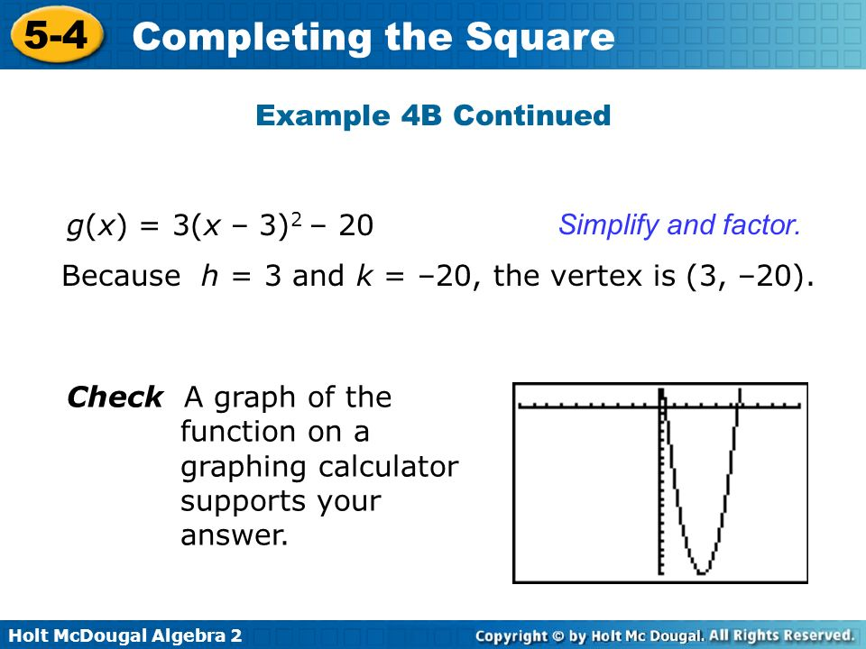 Example 4B Continued g(x) = 3(x – 3)2 – 20. Simplify and factor. Because h = 3 and k = –20, the vertex is (3, –20).