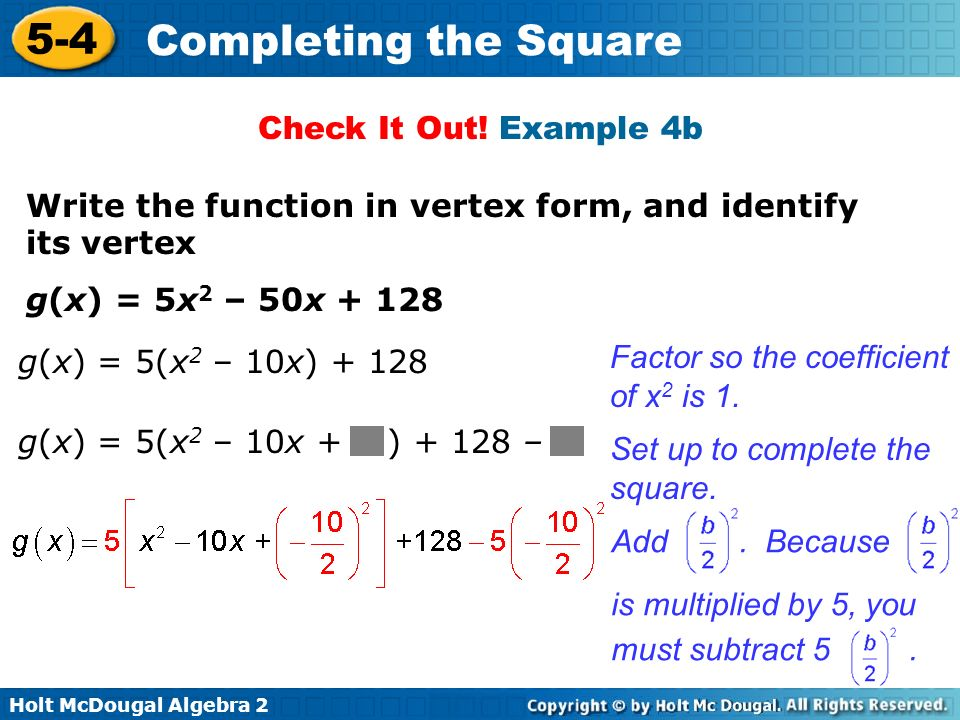 Check It Out! Example 4b Write the function in vertex form, and identify its vertex. g(x) = 5x2 – 50x + 128.