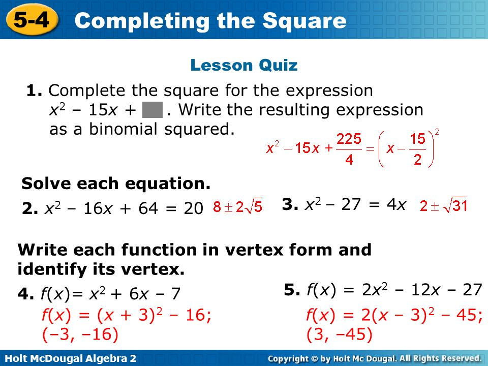 Lesson Quiz 1. Complete the square for the expression x2 – 15x + . Write the resulting expression as a binomial squared.