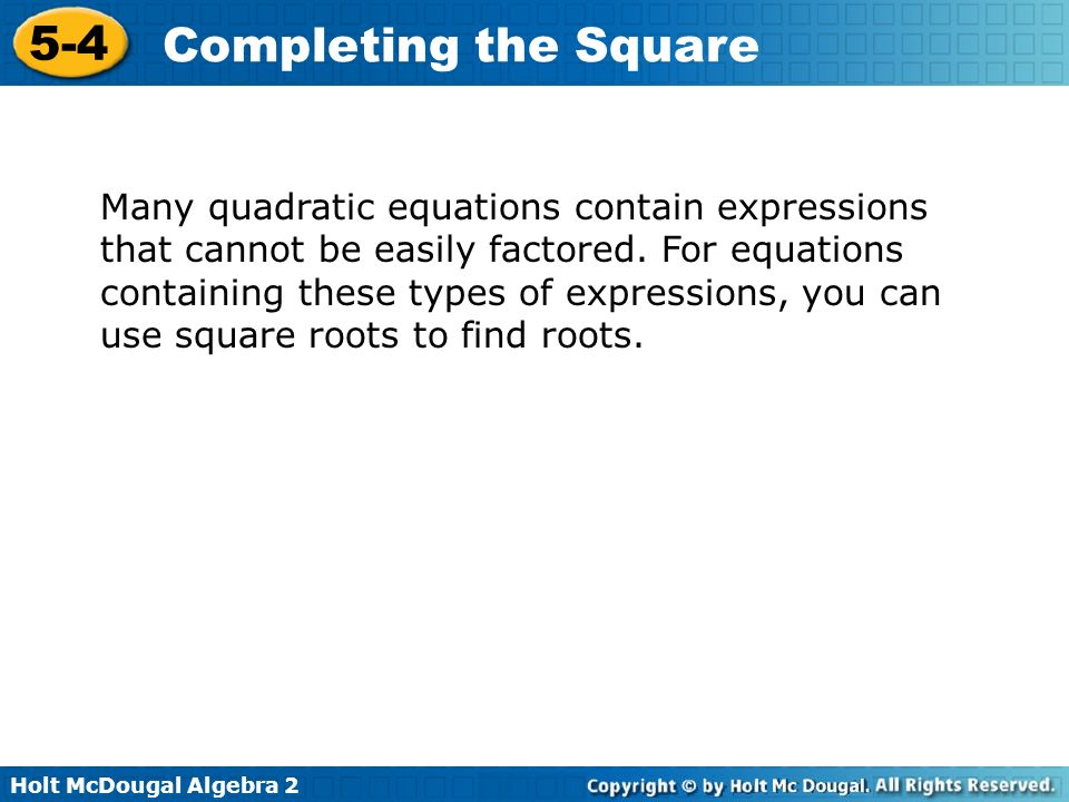 Many quadratic equations contain expressions that cannot be easily factored.