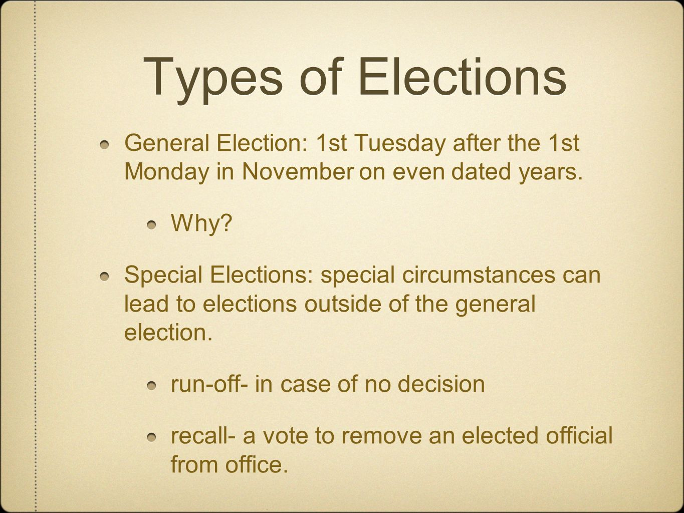 Types of Elections General Election: 1st Tuesday after the 1st Monday in November on even dated years.