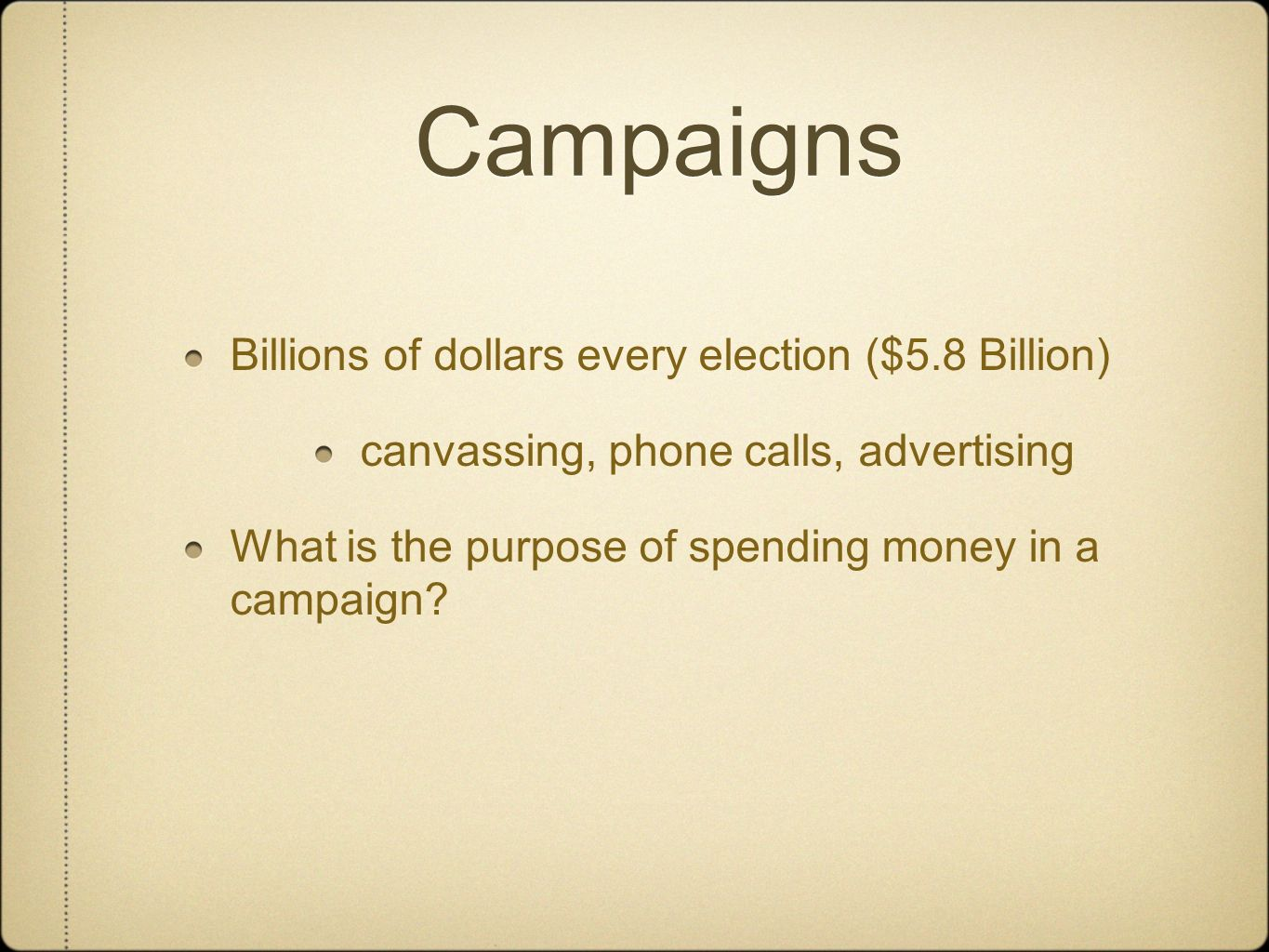 Campaigns Billions of dollars every election ($5.8 Billion)