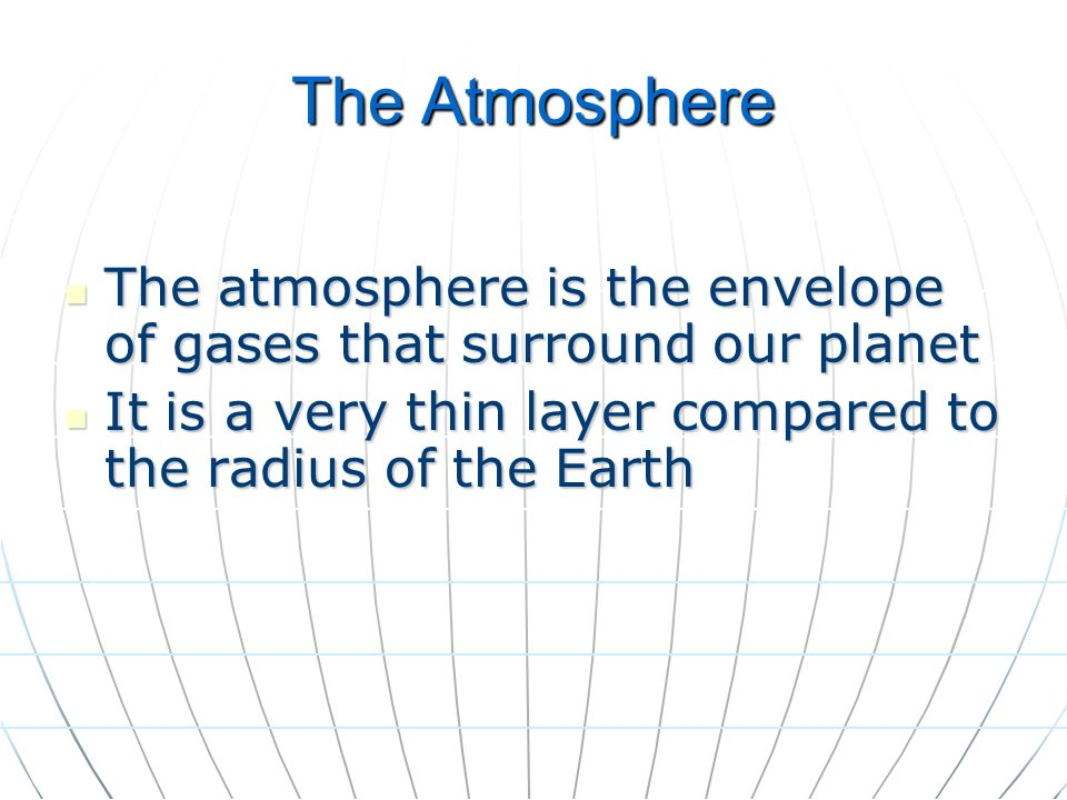 The Atmosphere The atmosphere is the envelope of gases that surround our planet.