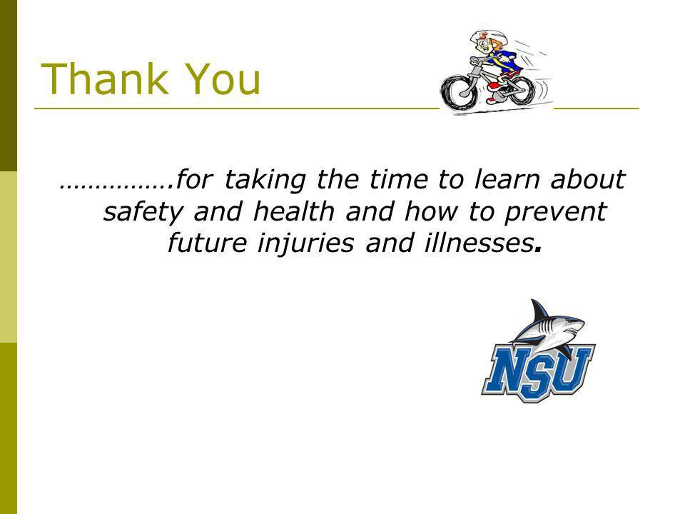 Thank You …………….for taking the time to learn about safety and health and how to prevent future injuries and illnesses.