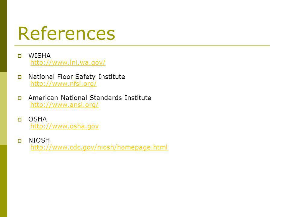 19 References WISHA Http://www.lni.wa.gov/ National Floor Safety Institute  ...