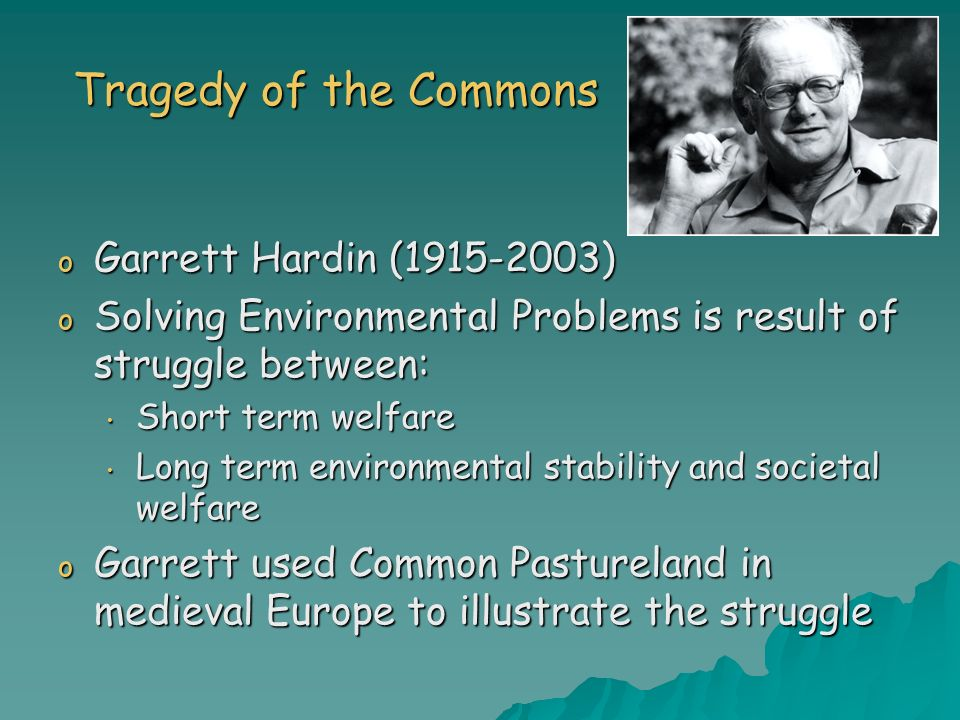 Tragedy of the Commons Garrett Hardin ( )