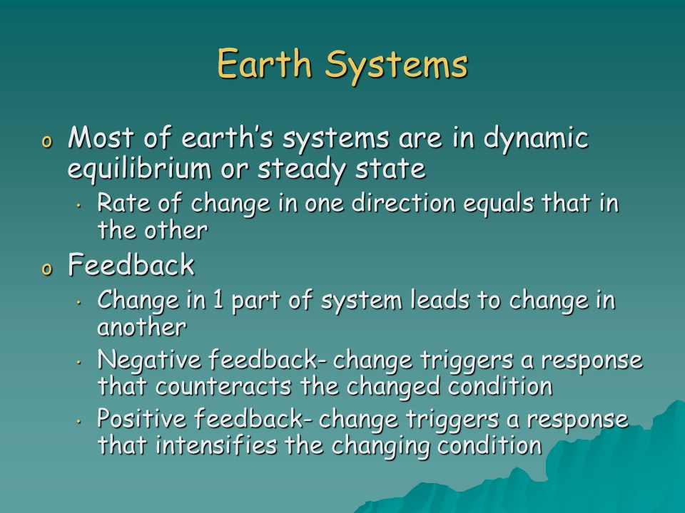 Earth Systems Most of earth's systems are in dynamic equilibrium or steady state. Rate of change in one direction equals that in the other.