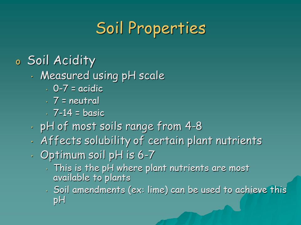 Soil Properties Soil Acidity Measured using pH scale
