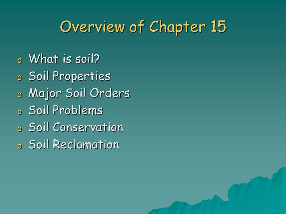Overview of Chapter 15 What is soil Soil Properties Major Soil Orders
