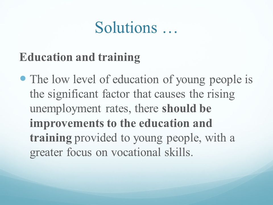 solution to unemployment is quality education How education prevents poverty education is a key factor to reducing and preventing global poverty many countries around the world are beginning to realize the importance of education and are investing in it significantly making education available to 100 percent of people around the world is one way to ensure that poverty declines.