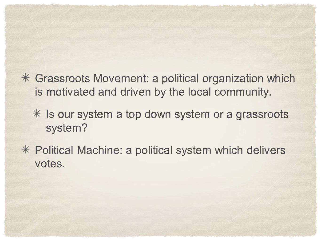 Grassroots Movement: a political organization which is motivated and driven by the local community.