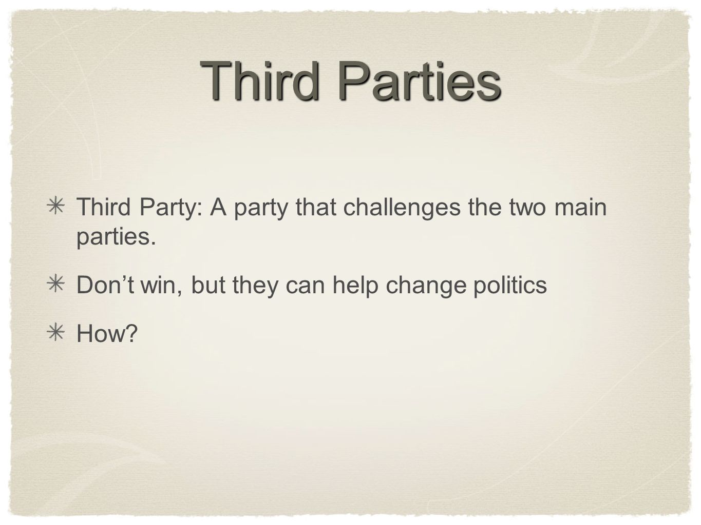 Third Parties Third Party: A party that challenges the two main parties. Don't win, but they can help change politics.