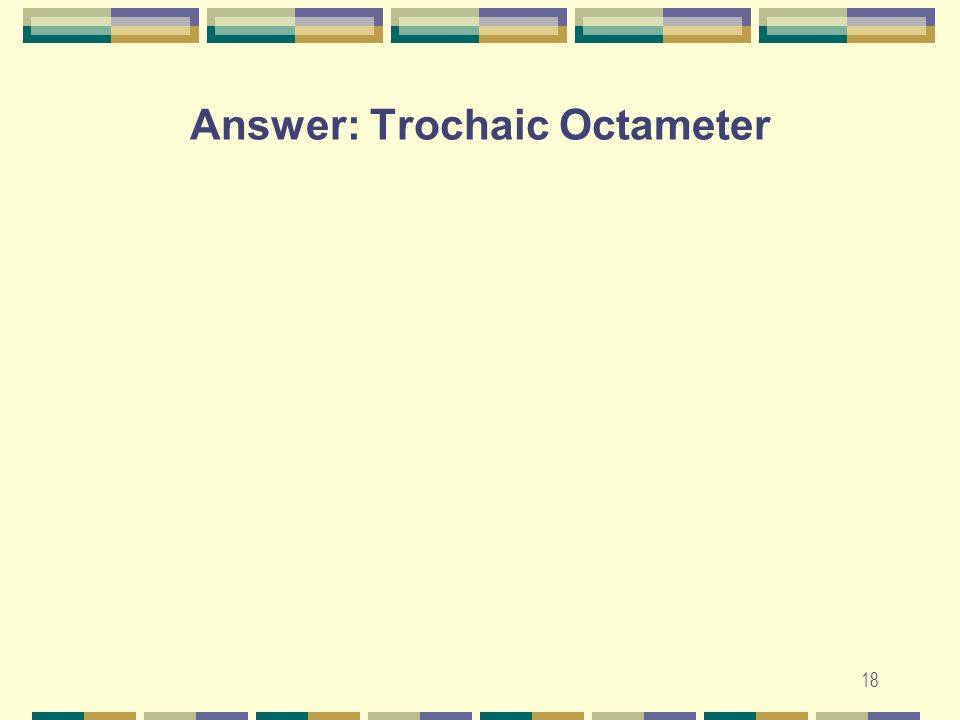 Answer: Trochaic Octameter