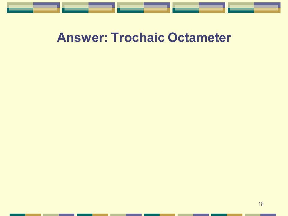 Answer: Trochaic Octameter