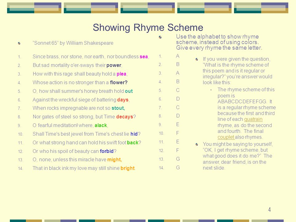 Showing Rhyme Scheme Use the alphabet to show rhyme scheme, instead of using colors. Give every rhyme the same letter.