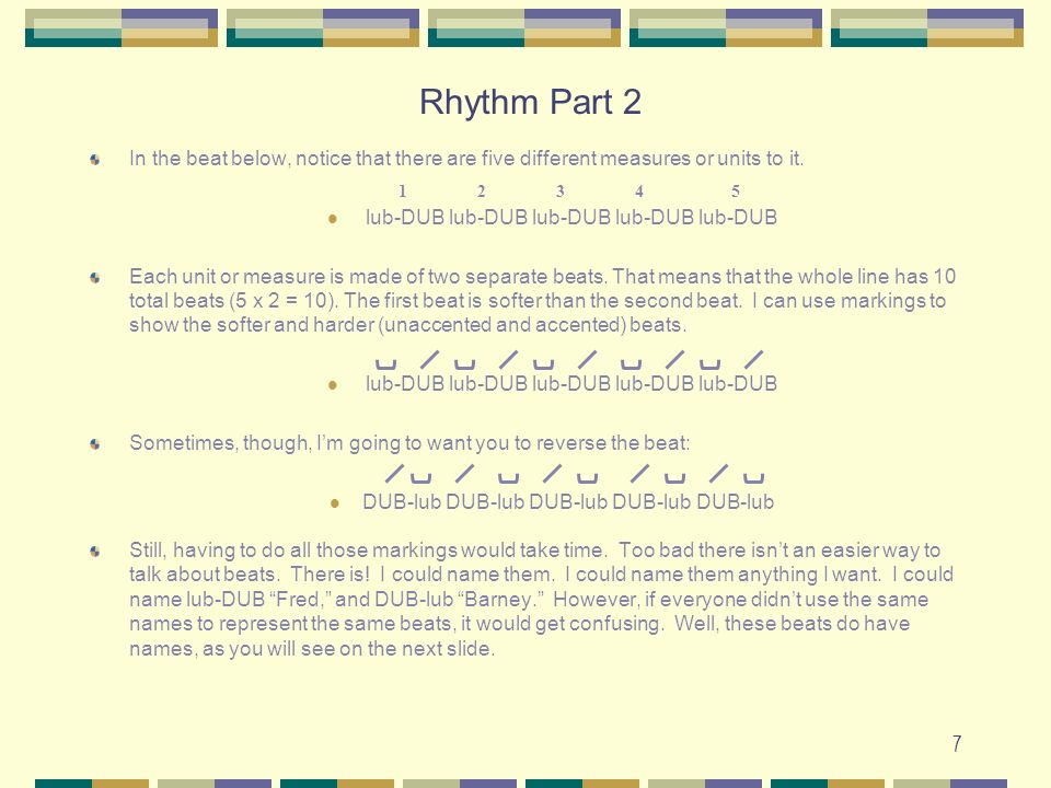 Rhythm Part 2 In the beat below, notice that there are five different measures or units to it. lub-DUB lub-DUB lub-DUB lub-DUB lub-DUB.