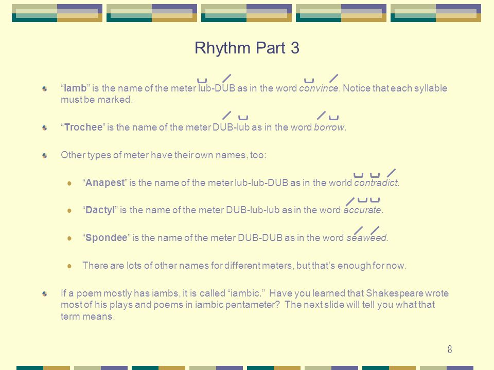 Rhythm Part 3 Iamb is the name of the meter lub-DUB as in the word convince. Notice that each syllable must be marked.