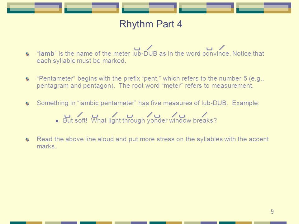 Rhythm Part 4 Iamb is the name of the meter lub-DUB as in the word convince. Notice that each syllable must be marked.