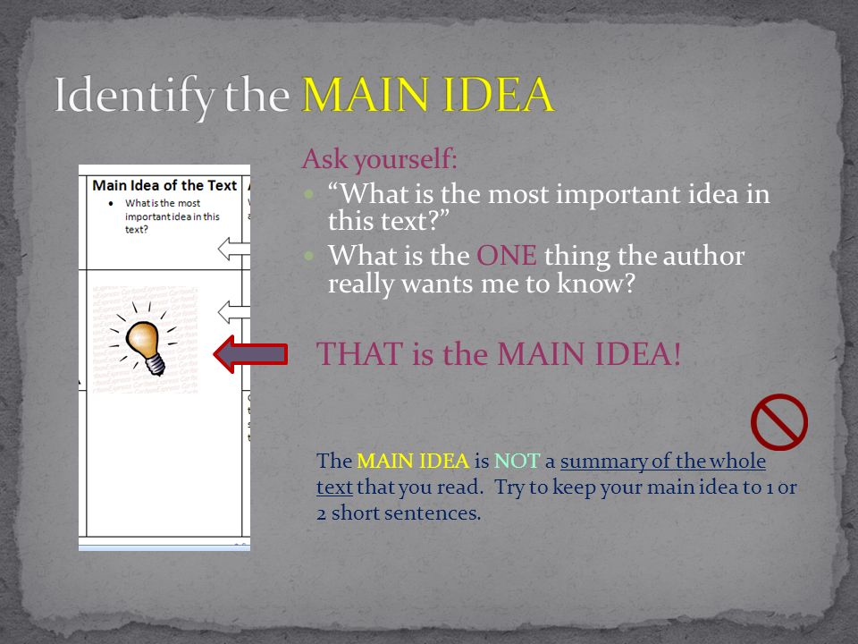 Identify the MAIN IDEA THAT is the MAIN IDEA! Ask yourself: