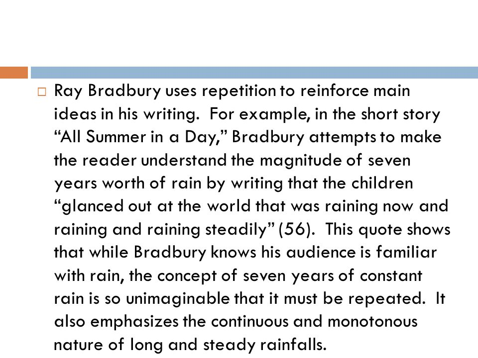 Ray Bradbury uses repetition to reinforce main ideas in his writing