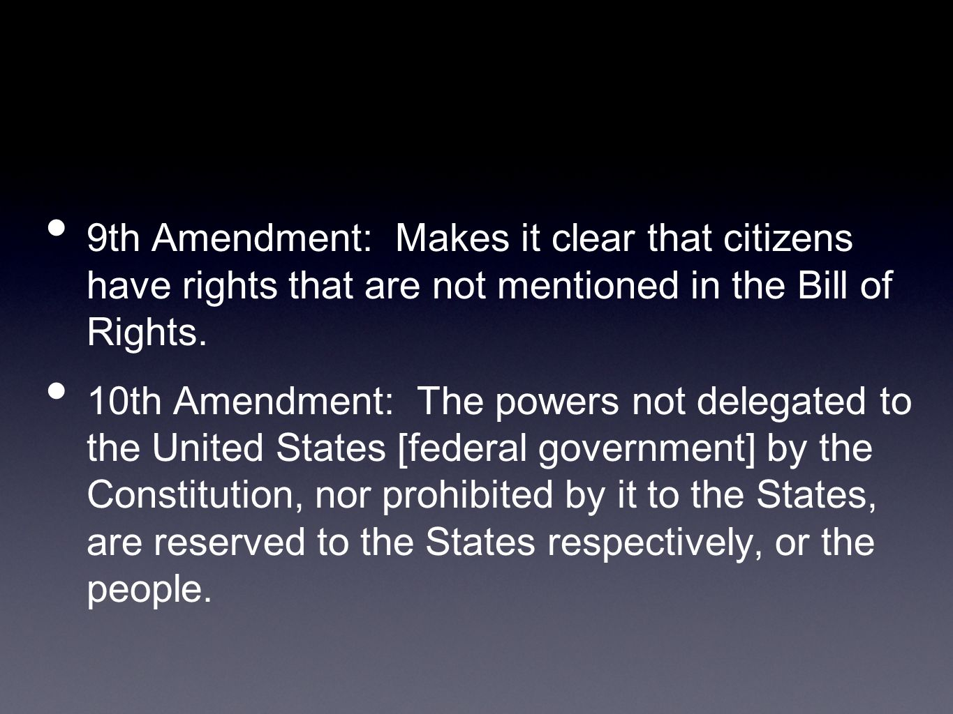9th Amendment: Makes it clear that citizens have rights that are not mentioned in the Bill of Rights.