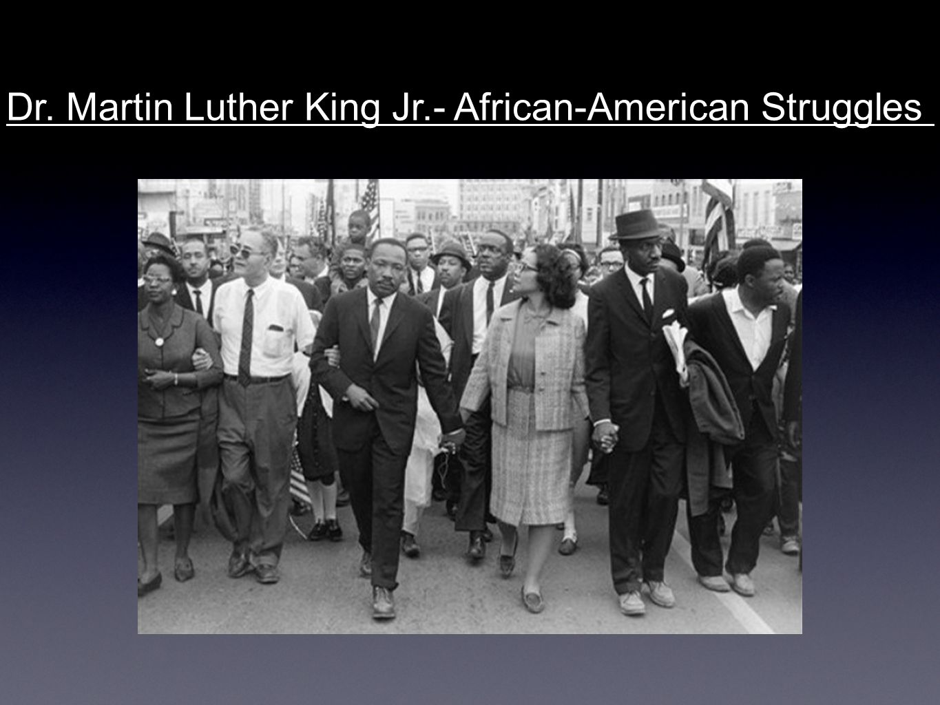 Dr. Martin Luther King Jr.- African-American Struggles
