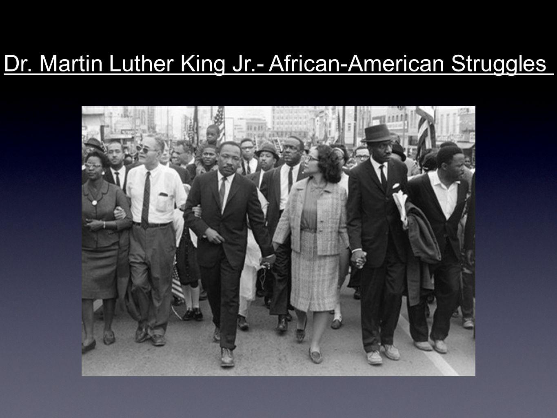 Dr. Martin Luther King Jr.- African-American Struggles
