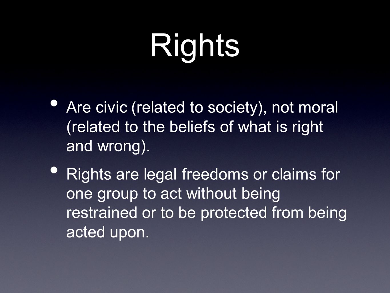 Rights Are civic (related to society), not moral (related to the beliefs of what is right and wrong).
