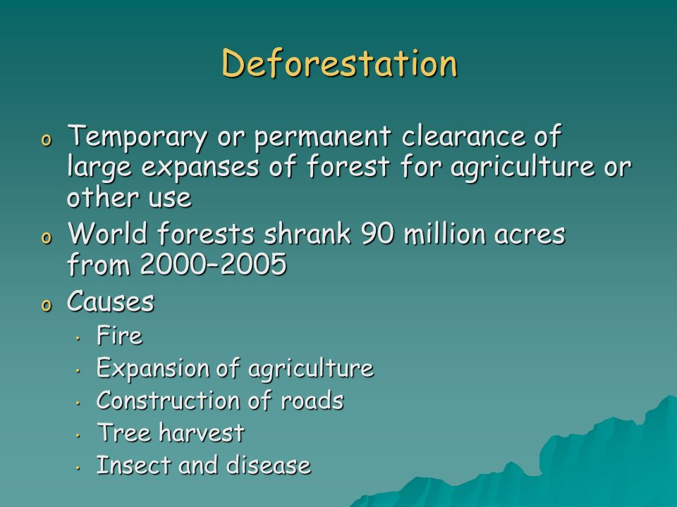 Deforestation Temporary or permanent clearance of large expanses of forest for agriculture or other use.