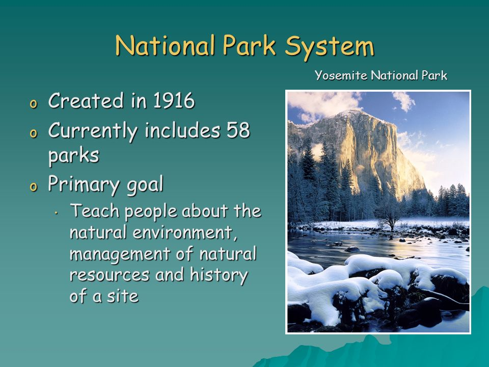 National Park System Created in 1916 Currently includes 58 parks