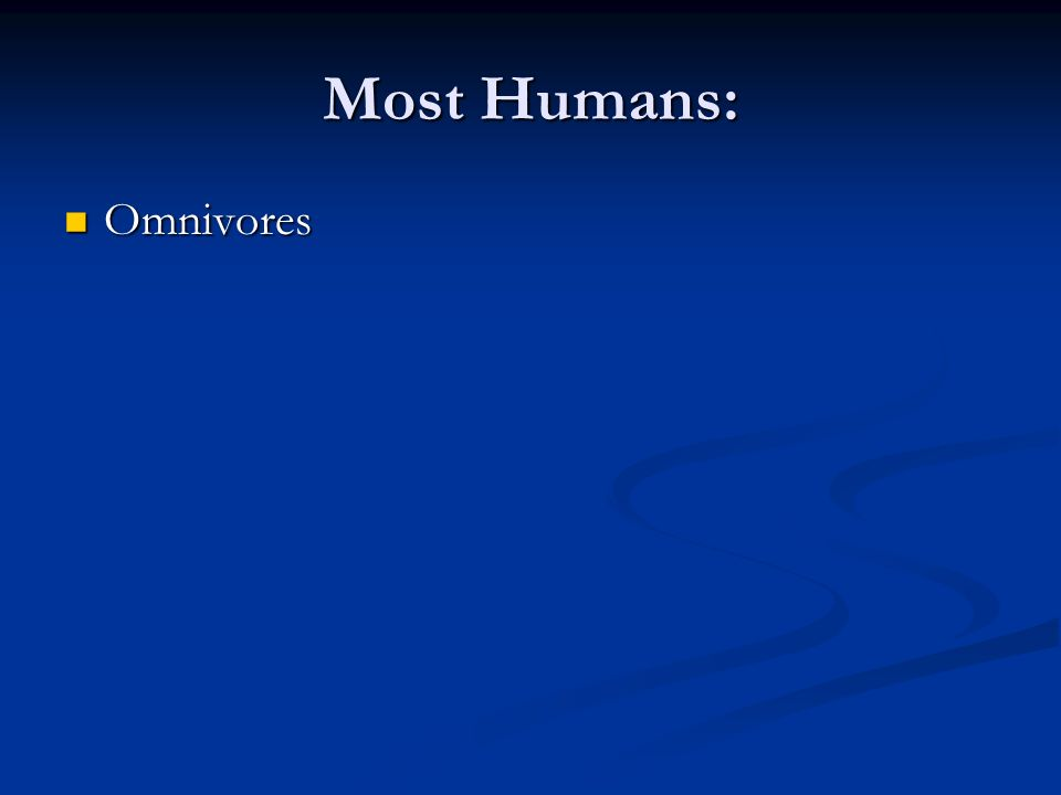 Most Humans: Omnivores