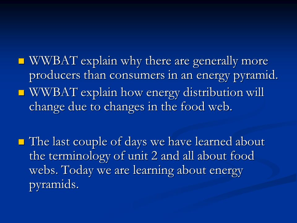 WWBAT explain why there are generally more producers than consumers in an energy pyramid.