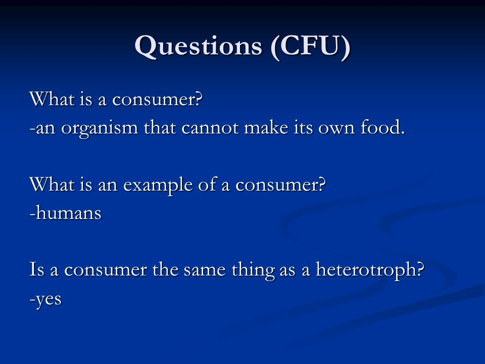 Questions (CFU) What is a consumer