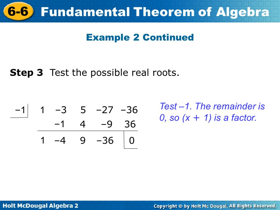 Example 2 Continued Step 3 Test the possible real roots. Test –1. The remainder is 0, so (x + 1) is a factor.