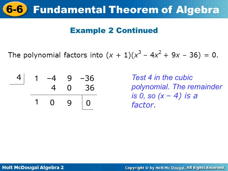 Example 2 Continued The polynomial factors into (x + 1)(x3 – 4x2 + 9x – 36) = 0. 4. 1 –4 9 –36.