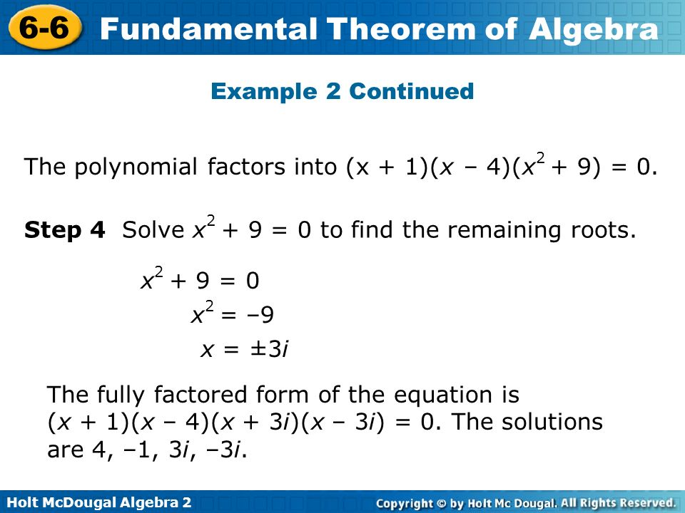 Example 2 Continued The polynomial factors into (x + 1)(x – 4)(x2 + 9) = 0. Step 4 Solve x2 + 9 = 0 to find the remaining roots.