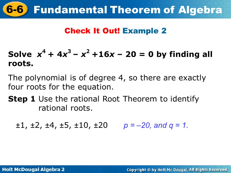Check It Out! Example 2 Solve x4 + 4x3 – x2 +16x – 20 = 0 by finding all roots.