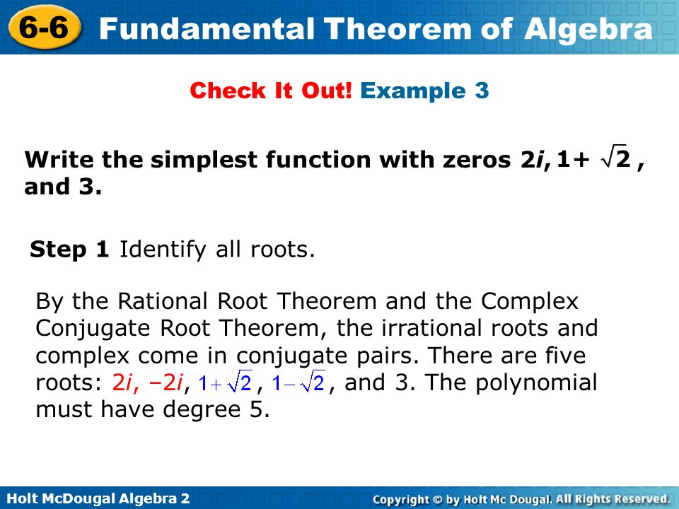 Check It Out! Example 3 Write the simplest function with zeros 2i, , and 3. 1+ 2. Step 1 Identify all roots.