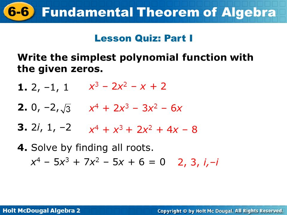 Lesson Quiz: Part I Write the simplest polynomial function with the given zeros. 1. 2, –1, 1. 2. 0, –2,