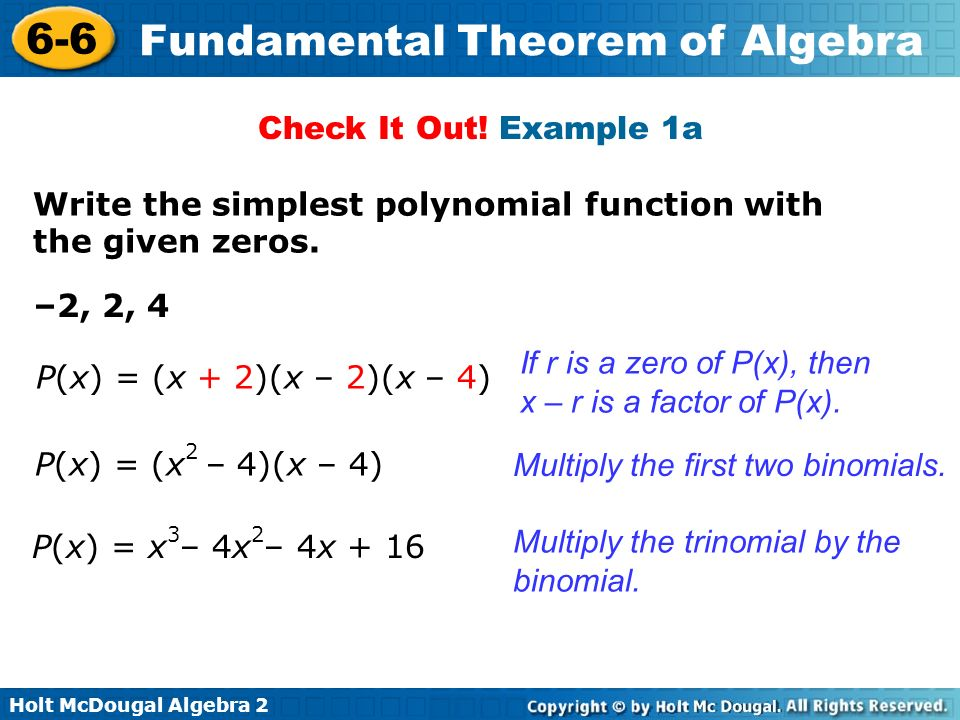 Check It Out! Example 1a Write the simplest polynomial function with the given zeros. –2, 2, 4.