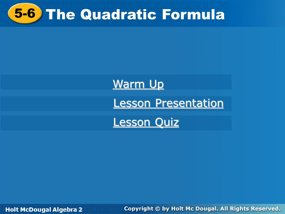 The Quadratic Formula 5-6 Warm Up Lesson Presentation Lesson Quiz