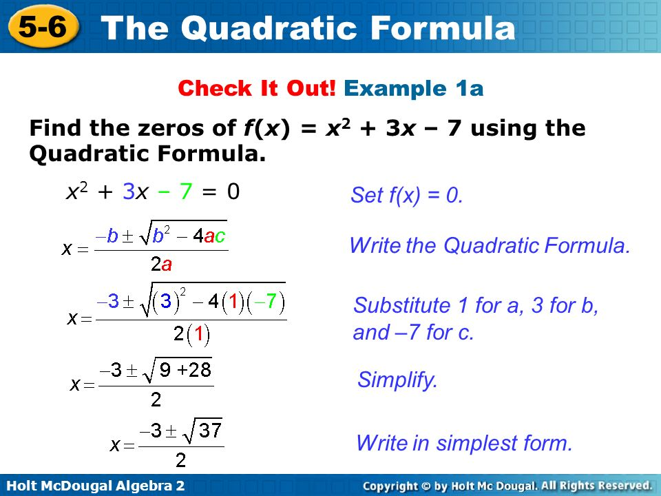 Check It Out! Example 1a Find the zeros of f(x) = x2 + 3x – 7 using the Quadratic Formula. x2 + 3x – 7 = 0.