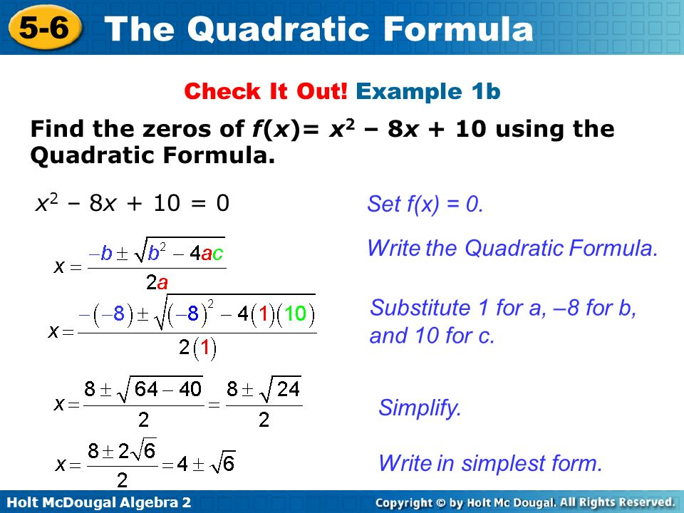 Check It Out! Example 1b Find the zeros of f(x)= x2 – 8x + 10 using the Quadratic Formula. x2 – 8x + 10 = 0.