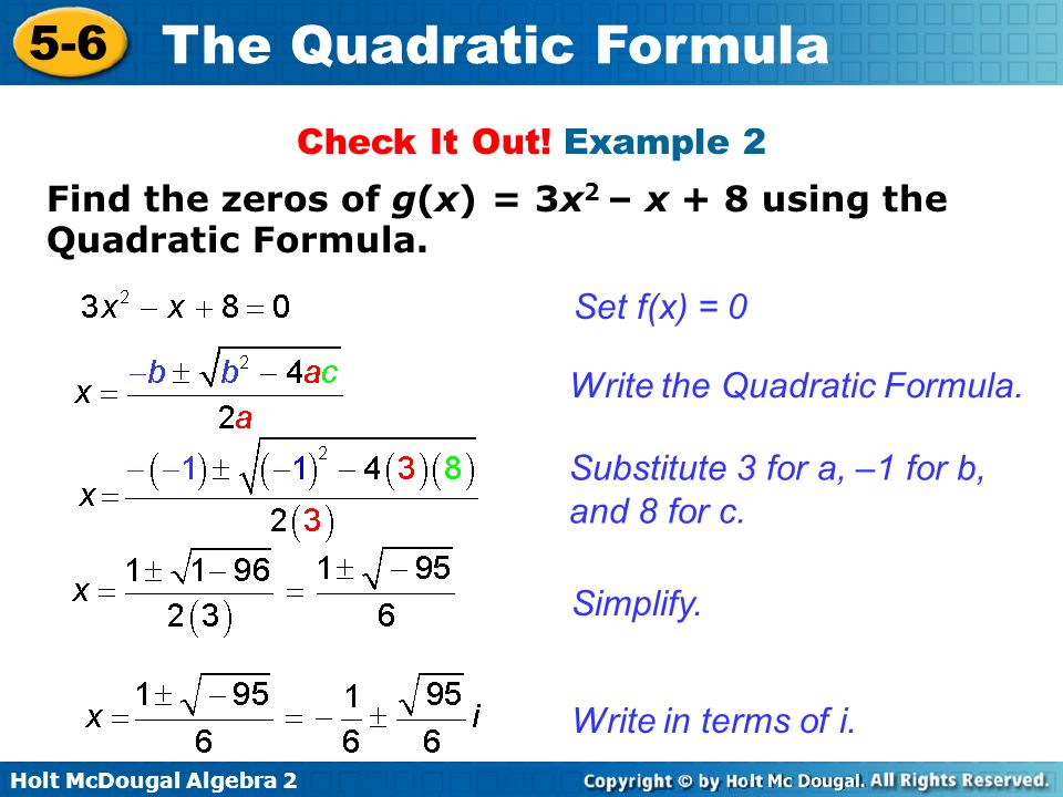 Check It Out! Example 2 Find the zeros of g(x) = 3x2 – x + 8 using the Quadratic Formula. Set f(x) = 0.