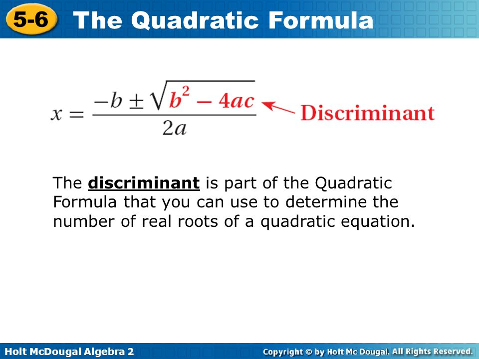 The discriminant is part of the Quadratic Formula that you can use to determine the number of real roots of a quadratic equation.