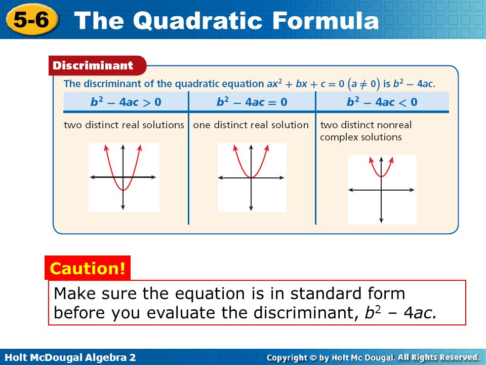 Make sure the equation is in standard form before you evaluate the discriminant, b2 – 4ac.