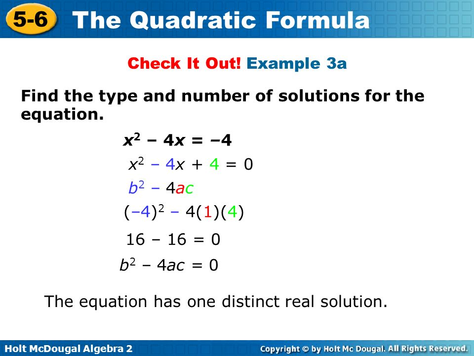 Check It Out! Example 3a Find the type and number of solutions for the equation. x2 – 4x = –4. x2 – 4x + 4 = 0.
